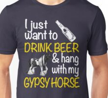 I just want to drink wine & hang with my Gypsy horse Unisex T-Shirt