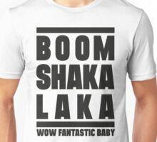 Boom shakalaka, wow fantastic baby - BIGBANG Unisex T-Shirt
