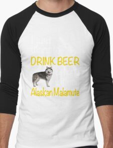 I just want to drink beer & hang with my Alaskan malamute Men's Baseball ¾ T-Shirt