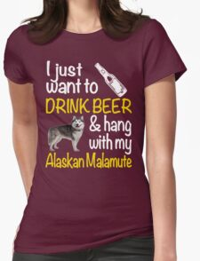 I just want to drink beer & hang with my Alaskan malamute Womens Fitted T-Shirt