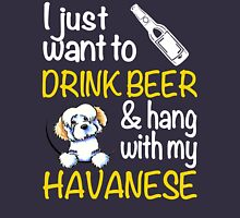 I just want to drink beer & hang with my Havanese Unisex T-Shirt