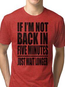 Ace Ventura - If I'm Not Back In Five Minutes Just Wait Longer Tri-blend T-Shirt