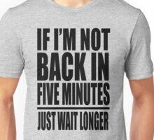 Ace Ventura - If I'm Not Back In Five Minutes Just Wait Longer Unisex T-Shirt