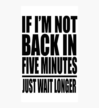 Ace Ventura - If I'm Not Back In Five Minutes Just Wait Longer Photographic Print