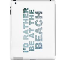 I'd Rather Be At The Beach iPad Case/Skin