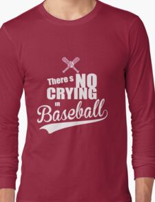 There's No Crying in Baseball Long Sleeve T-Shirt