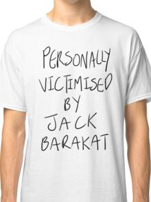 Personally Victimised By Jack Barakat Classic T-Shirt