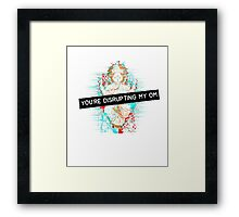 You're disrupting my om Framed Print