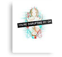 You're disrupting my om Metal Print