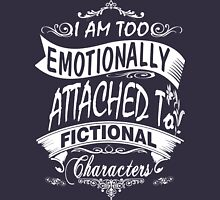 I am too emotionally attached to fictional characters Womens Fitted T-Shirt