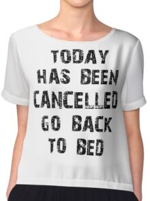 Today has been cancelled go back to bed  Chiffon Top