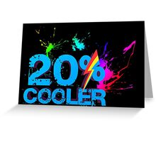 Quotes and quips - 20% cooler Greeting Card