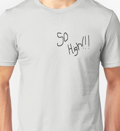 So High!!! Unisex T-Shirt