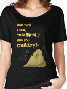 Quotes and quips - Oatmeal? Women's Relaxed Fit T-Shirt