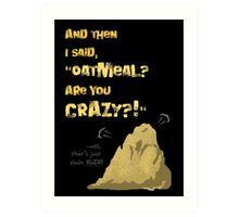 Quotes and quips - Oatmeal? Art Print