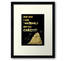 Quotes and quips - Oatmeal? Framed Print