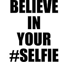Believe In Your Selfie Photographic Print