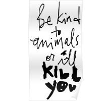 Be Kind to Animals or I'll Kill You Poster