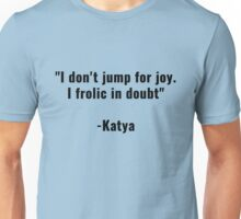 Katya Quote Unisex T-Shirt
