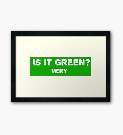 Is it green? Very Framed Print