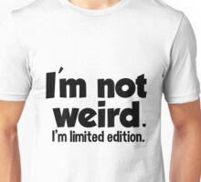I'm not weird. Unisex T-Shirt
