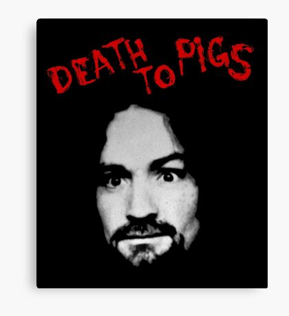 Charles Manson - Death To Pigs Canvas Print