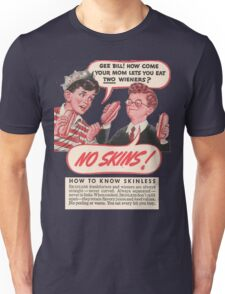 No Skins! Skinless Wieners Your Mom Lets You Eat Two Wieners? Unisex T-Shirt