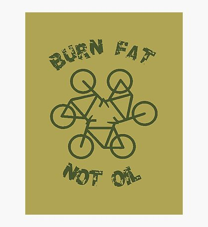 Burn Fat Not Oil - Recycle Photographic Print