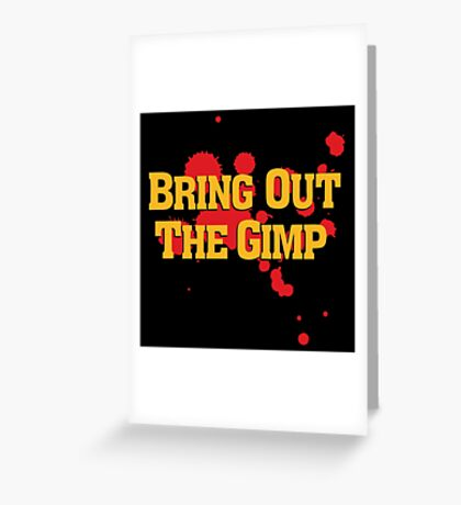 Bring Out The Gimp Greeting Card