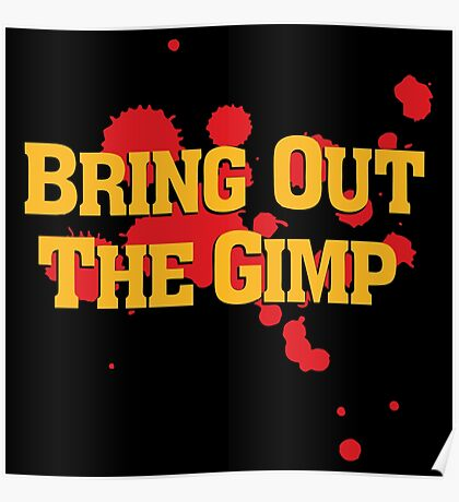 Bring Out The Gimp Poster