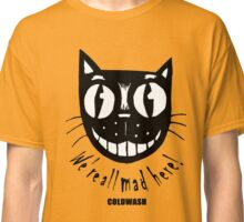 WE'RE ALL MAD HERE Classic T-Shirt