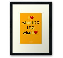 I Love what I DO, I DO what I Love Framed Print