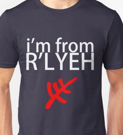 I'm from R'lyeh Unisex T-Shirt