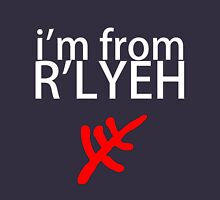 I'm from R'lyeh Unisex T-Shirt