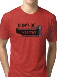 Don't Be Negative Tri-blend T-Shirt