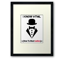 I Know HTML - How To Meet Ladies Funny Framed Print