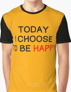Today I Choose to be Happy Graphic T-Shirt