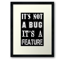 Programmer - It's Not a Bug it's a Feature  Framed Print