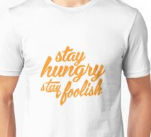 Stay Hungry Stay Foolish Unisex T-Shirt