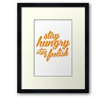 Stay Hungry Stay Foolish Framed Print