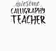 Awesome CALLIGRAPHY teacher Unisex T-Shirt