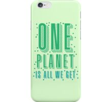 one planet is all we get iPhone Case/Skin