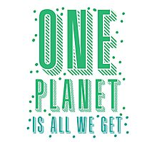 one planet is all we get Photographic Print