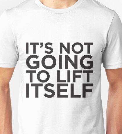 It's Not Going To Lift Itself Unisex T-Shirt