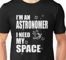 I'm an Astronomer i need my Space Unisex T-Shirt