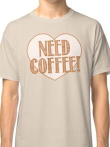 NEED COFFEE heart Classic T-Shirt