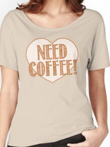 NEED COFFEE heart Women's Relaxed Fit T-Shirt