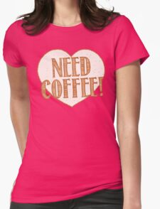 NEED COFFEE heart Womens Fitted T-Shirt
