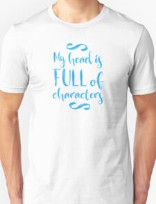 my head is full of characters!  Unisex T-Shirt