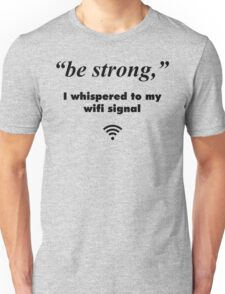 """Be Strong"", I Whispered To My Wifi Signal Unisex T-Shirt"